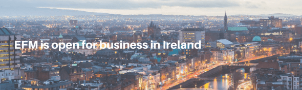 EFM is open for business in Ireland